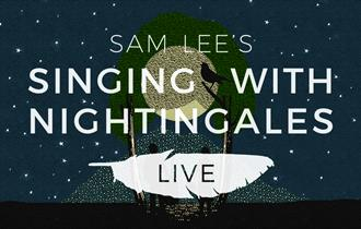 Sam Lee's Singing with Nightingales